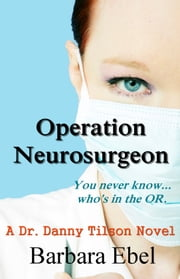 Operation Neurosurgeon - You never know...who's in the OR ebook by Barbara Ebel, M.D.