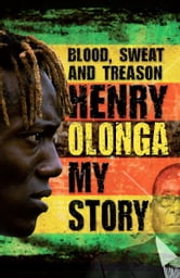 Blood, Sweat And Treason: My Story ebook by Henry Olonga