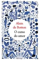 O curso do amor ebook by Alain de Botton