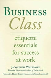 Business Class - Etiquette Essentials for Success at Work ebook by Jacqueline Whitmore
