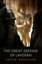 The Great Defense of Layosah ebook by Peter Orullian