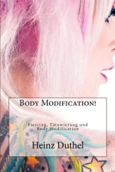 Body Modification! - Piercing, Tätowierung und Body Modification ebook by Heinz Duthel