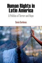 Human Rights in Latin America - A Politics of Terror and Hope ebook by Sonia Cardenas