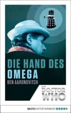 Doctor Who - Die Hand des Omega ebook by Ben Aaronovitch, Axel Merz