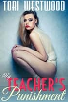 My Teacher's Punishment (Spanking BDSM Student Teacher Age Play Age Difference Erotica) ebook by Tori Westwood