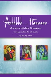Ahhhhhh ... Haaaaaa Moments With Ms. Cheevious - A Yoga Routine for All Levels ebook by Lisa Jey Davis