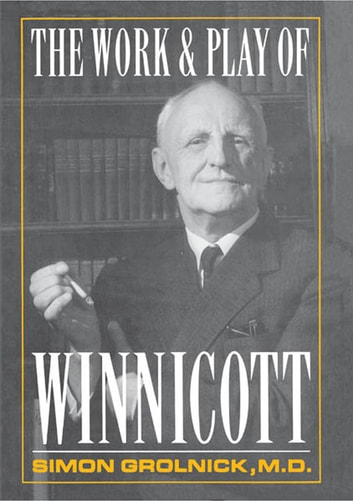 Work and Play of Winnicott ebook by Simon A. Gronlnick