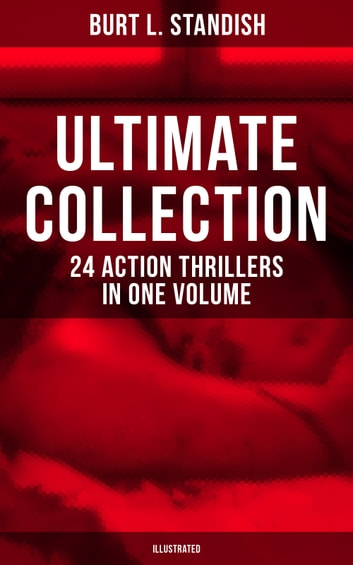 BURT L. STANDISH Ultimate Collection: 24 Action Thrillers in One Volume (Illustrated) - Frank Merriwell at Yale, All in the Game, The Fugitive Professor, Dick Merriwell's Trap, Lefty Locke Pitcher-Manager, Owen Clancy's Happy Trail, The Tragedy of the Ocean Tramp… eBook by Burt L. Standish,Gilbert Patten