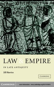Law and Empire in Late Antiquity ebook by Harries, Jill