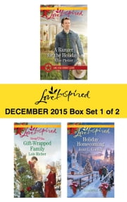 Love Inspired December 2015 - Box Set 1 of 2 - A Ranger for the Holidays\Gift-Wrapped Family\Holiday Homecoming ebook by Allie Pleiter,Lois Richer,Jean C. Gordon