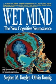 Wet Mind - The New Cognitive Neuroscience ebook by Stephen M. Kosslyn