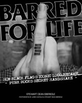 Barred for Life - How Black Flag's Iconic Logo Became Punk Rock's Secret Handshake ebook by Stewart Dean Ebersole,Jared Castaldi