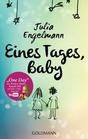 "Eines Tages, Baby - Poetry-Slam-Texte - Mit ""One Day"", dem Poetry-Slam-Smash-Hit mit über 6 Mio. Fans auf YouTube ebook by Julia Engelmann"