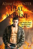 Heat of the Moment ebook by Adam Carpenter