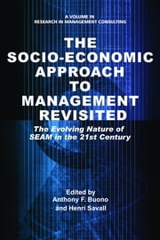 The Socio-Economic Approach to Management Revisited: The Evolving Nature of SEAM in the 21st Century ebook by Buono, Anthony F.