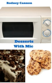 Desserts With Mic - microwave cooking, #2 ebook by rodney cannon
