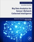 Big Data Analytics for Sensor-Network Collected Intelligence ebook by Hui-Huang Hsu, Chuan-Yu Chang, Ching-Hsien Hsu
