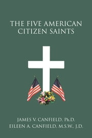 THE FIVE AMERICAN CITIZEN SAINTS ebook by James V. Canfield, Ph.D.