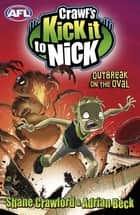 Crawf's Kick it to Nick: Outbreak on the Oval - Outbreak on the Oval eBook by Adrian Beck, Shane Crawford
