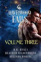Havenwood Falls Volume Three - A Havenwood Falls Collection ebook by R.K. Ryals, Heather Hildenbrand, Belinda Boring