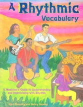 A Rhythmic Vocabulary - A Musician's Guide to Understanding and Improvising with Rhythm ebook by Alan Dworsky