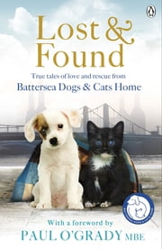 Lost and Found - True tales of love and rescue from Battersea Dogs & Cats Home ebook by Battersea Dogs & Cats Home