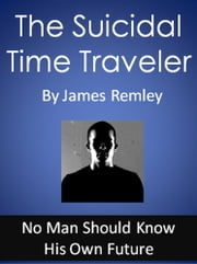 The Suicidal Time Traveler ebook by James Remley