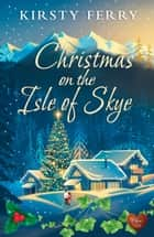 Christmas on the Isle of Skye ebook by Kirsty Ferry