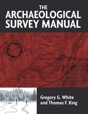 The Archaeological Survey Manual ebook by Gregory G White,Thomas F King