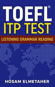 TOEFL ® ITP TEST: Listening, Grammar & Reading ebook by Hosam Elmetaher