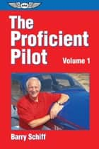 The Proficient Pilot, Volume 1 ebook by Barry Schiff