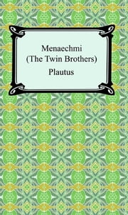 Menaechmi; Or, The Twin-Brothers ebook by Plautus