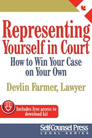 Representing Yourself In Court (CAN) - How to Win Your Case on Your Own ebook by Devlin Farmer