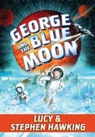 George and the Blue Moon ebook by Stephen Hawking, Lucy Hawking, Garry Parsons