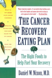The Cancer Recovery Eating Plan - The Right Foods to Help Fuel Your Recovery ebook by Daniel W. Nixon, M.D.