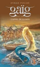 Gaïg 3 - L'appel de la mer ebook by Dynah Psyché