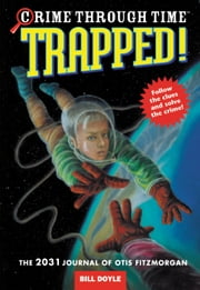Crime Through Time #6: Trapped! - The 2031 Journal of Otis Fitzmorgan ebook by Bill Doyle