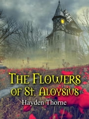 The Flowers of St. Aloysius ebook by Hayden Thorne