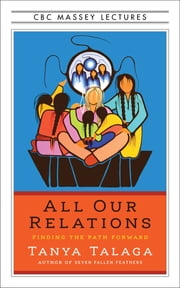 All Our Relations - Finding the Path Forward eBook by Tanya Talaga