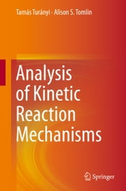 Analysis of Kinetic Reaction Mechanisms ebook by Alison S. Tomlin,Tamas Turanyi