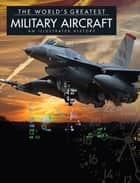 The World's Greatest Military Aircraft ebook by Thomas Newdick