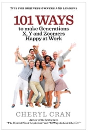 101 Ways to Make Generations X, Y and Zoomers Happy at Work ebook by Cheryl Cran