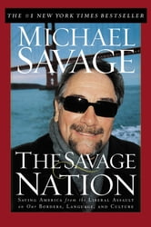 The Savage Nation - Saving America from the Liberal Assault on Our Borders, Language and Culture ebook by Michael Savage