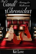 The Candi Chronicles: Slutting for Halloween ebook by Kit Love