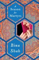 A Season for Martyrs - A Novel ebook by Bina Shah