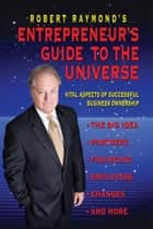 Robert Raymond's Entrepreneur's Guide to the Universe ebook by Robert Raymond