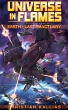 Earth - Last Sanctuary (Universe in Flames book 1) ebook by Christian Kallias