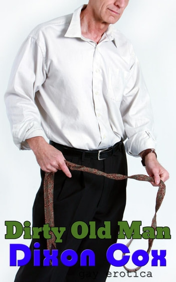 Dirty Old Man ebook by Dixon Cox