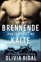 IRON TORNADOES - BRENNENDE KÄLTE ebook by Olivia Rigal