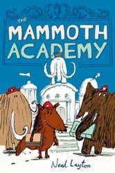 The Mammoth Academy ebook by Neal Layton